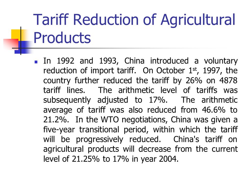 Tariff Reduction of Agricultural Products In 1992 and 1993, China introduced a voluntary reduction of import tariff.