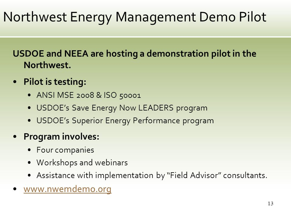 13 Northwest Energy Management Demo Pilot USDOE and NEEA are hosting a demonstration pilot in the Northwest. Pilot is testing: ANSI MSE 2008 & ISO 500