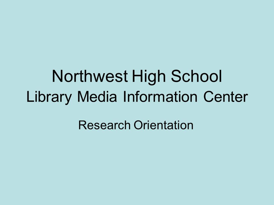 Northwest High School Library Media Information Center Research Orientation