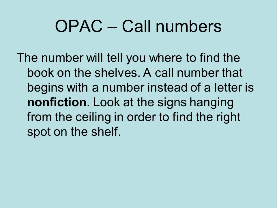 OPAC – Call numbers The number will tell you where to find the book on the shelves.