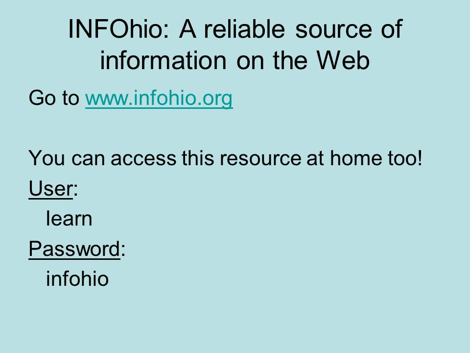 INFOhio: A reliable source of information on the Web Go to www.infohio.orgwww.infohio.org You can access this resource at home too.