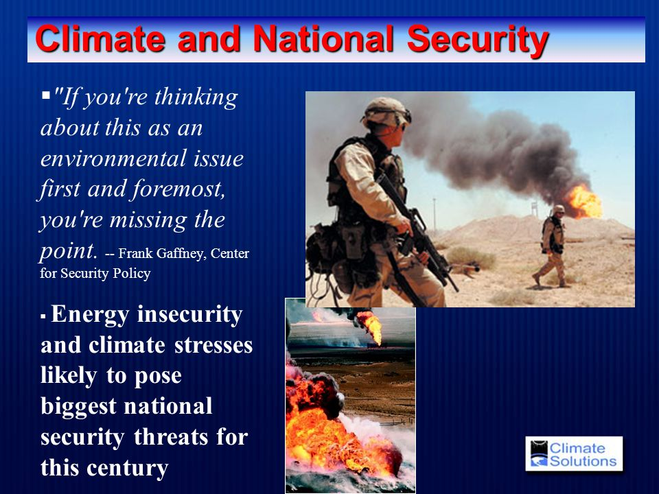 Climate and National Security  If you re thinking about this as an environmental issue first and foremost, you re missing the point.