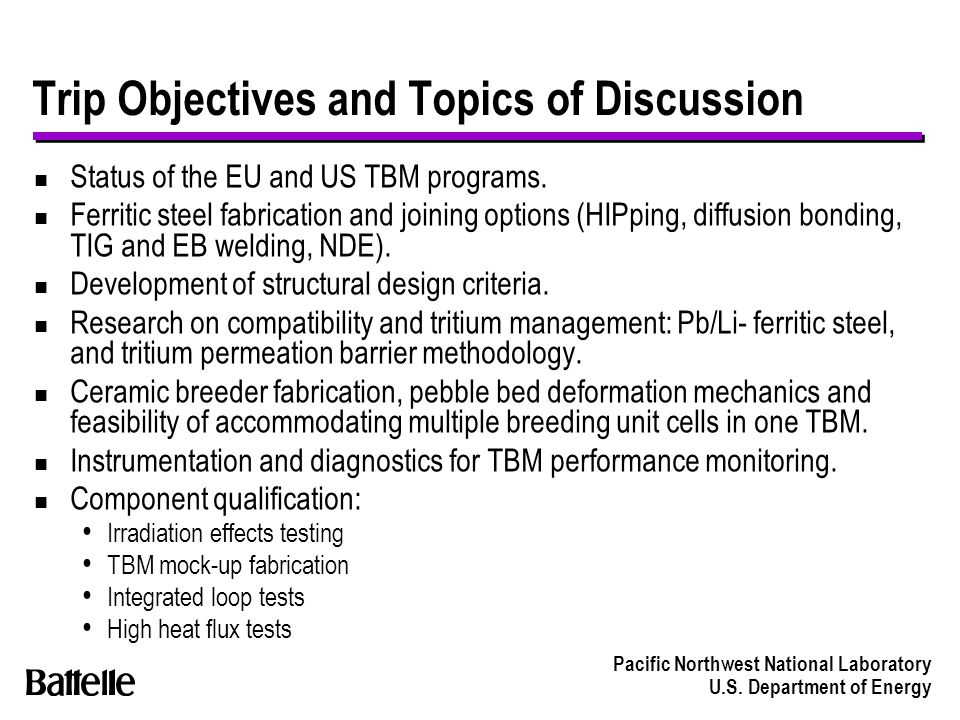 Pacific Northwest National Laboratory U.S. Department of Energy Trip Objectives and Topics of Discussion n Status of the EU and US TBM programs. n Fer