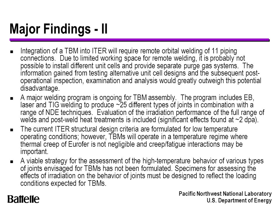 Pacific Northwest National Laboratory U.S. Department of Energy Major Findings - II n Integration of a TBM into ITER will require remote orbital weldi