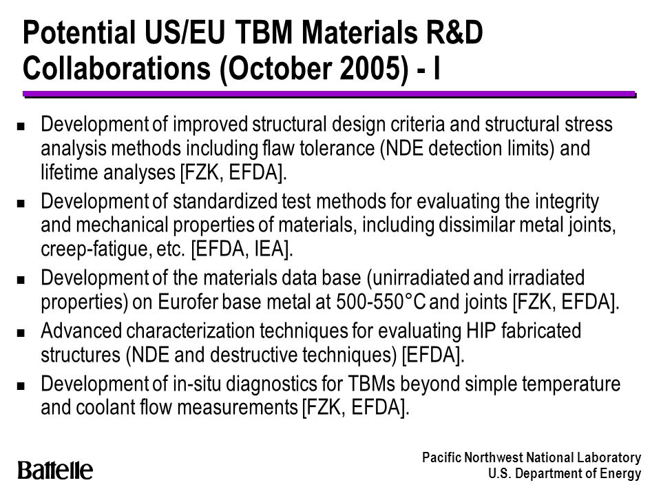 Pacific Northwest National Laboratory U.S. Department of Energy Potential US/EU TBM Materials R&D Collaborations (October 2005) - I n Development of i