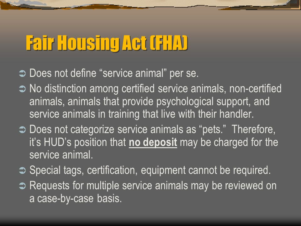"""Fair Housing Act (FHA)  Does not define """"service animal"""" per se.  No distinction among certified service animals, non-certified animals, animals tha"""