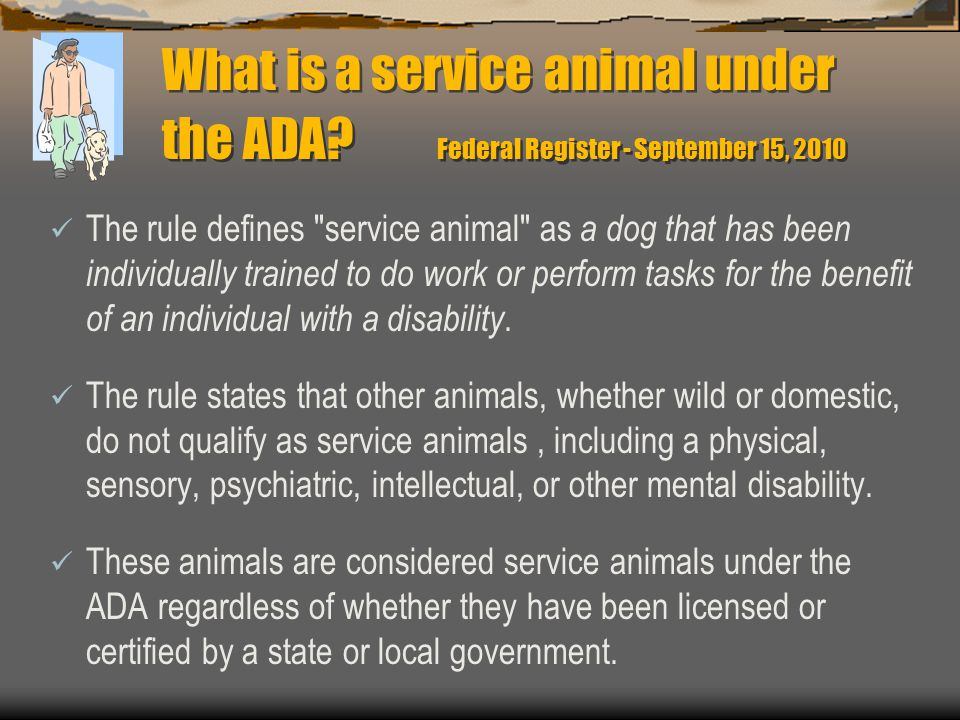 What is a service animal under the ADA? Federal Register - September 15, 2010 The rule defines