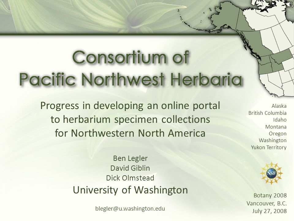 Progress in developing an online portal to herbarium specimen collections for Northwestern North America Ben Legler David Giblin Dick Olmstead Univers