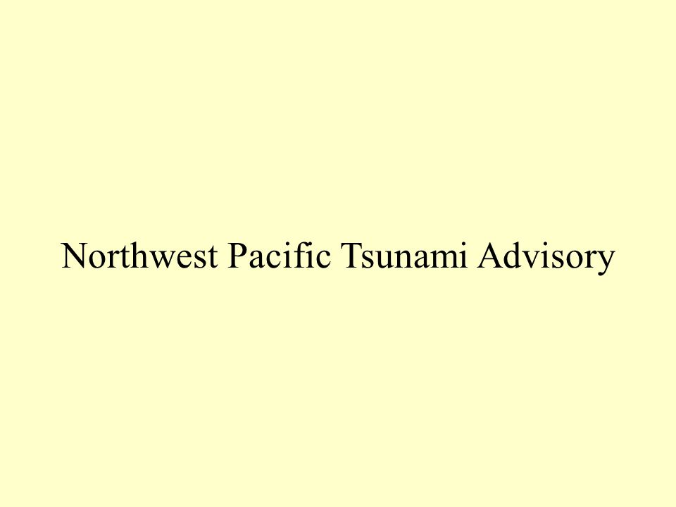 Northwest Pacific Tsunami Advisory