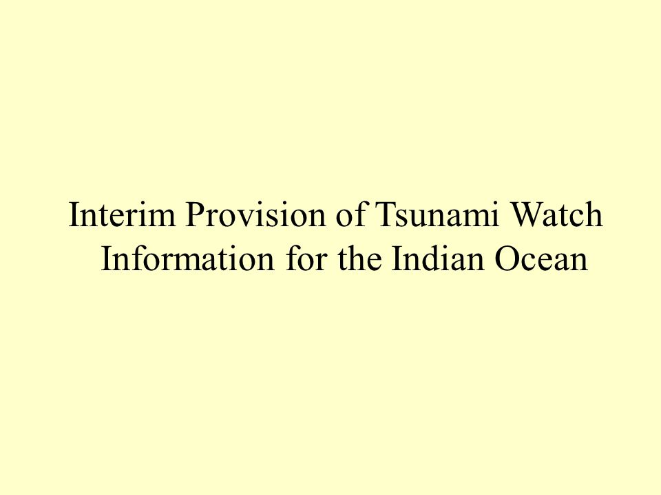 Interim Provision of Tsunami Watch Information for the Indian Ocean
