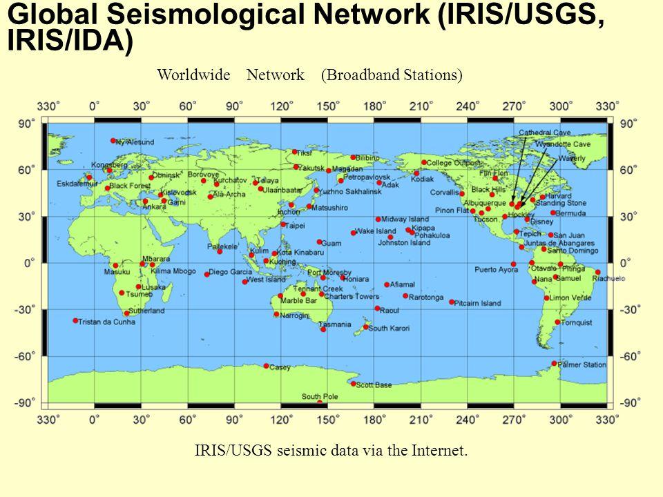 Global Seismological Network (IRIS/USGS, IRIS/IDA) Worldwide Network (Broadband Stations) IRIS/USGS seismic data via the Internet.
