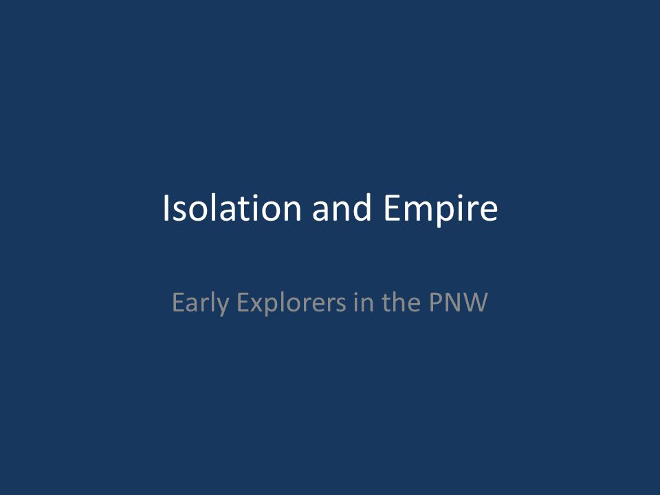 Isolation and Empire Early Explorers in the PNW