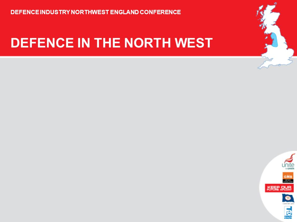 DEFENCE IN THE NORTH WEST DEFENCE INDUSTRY NORTHWEST ENGLAND CONFERENCE