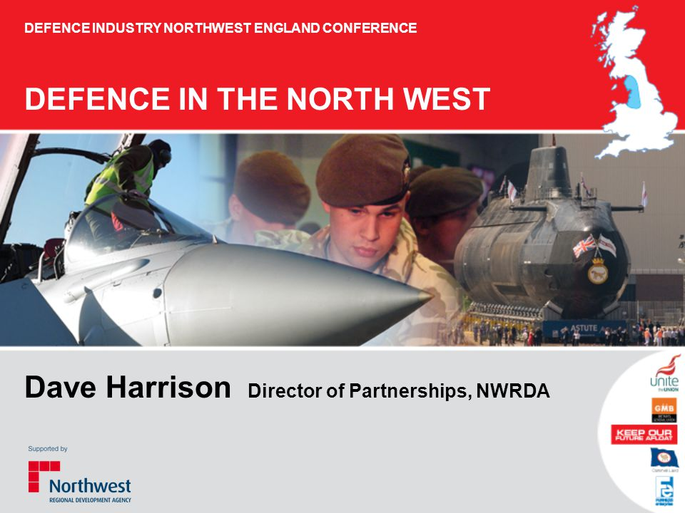 DEFENCE IN THE NORTH WEST The Northwest's Defence industry is resilient The Aerospace sectors importance Barrow and Furness and naval shipbuilding NWDA's role in supporting the defence industrial base DEFENCE INDUSTRY NORTHWEST ENGLAND CONFERENCE