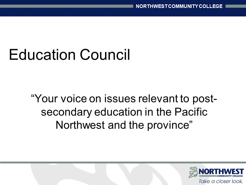 NORTHWEST COMMUNITY COLLEGE Introduction to Education Council Presented by Dave McKeever Education Council Chair
