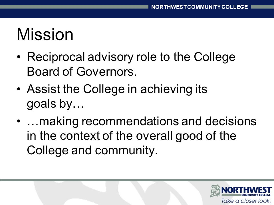 NORTHWEST COMMUNITY COLLEGE Mission Reciprocal advisory role to the College Board of Governors.