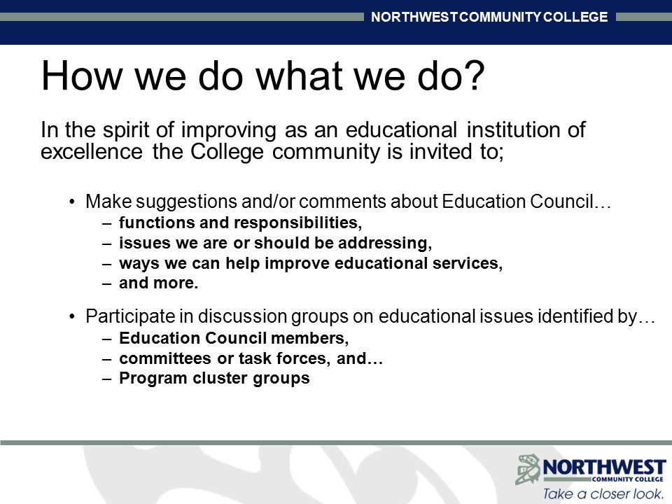 NORTHWEST COMMUNITY COLLEGE (a) curriculum evaluation for determining whether (i) courses or programs, or course credit, from another institution, university or other body are equivalent to courses or programs, or course credit, at the institution, or (ii) courses or programs, or course credit, from one part of the institution are equivalent to courses or programs, or course credit, in another part of the institution; (b) other responsibilities of the board that, on the initiative of the board, the board and the education council agree are subject to joint approval.