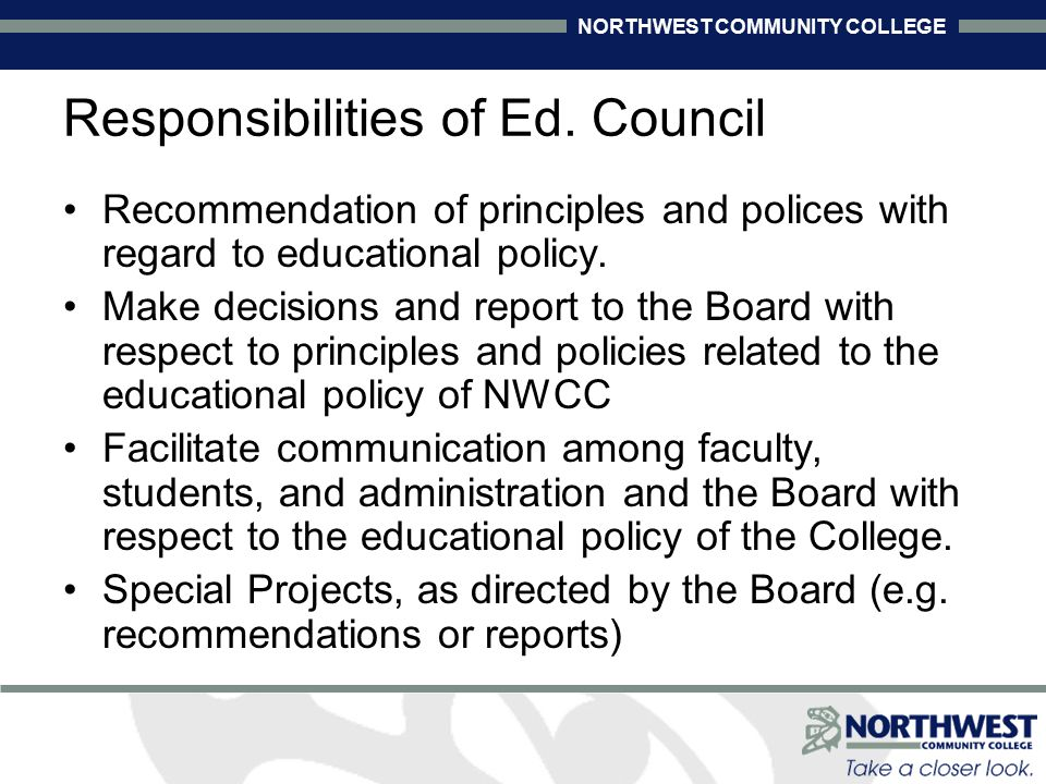 NORTHWEST COMMUNITY COLLEGE Education Council Admissions, Assessments, Awards & Academic Appeals Committee (A5) Course Program Articulation & Curriculum Committee (CPAC) Education Policy Committee NWCC Board of Governors (appointed)