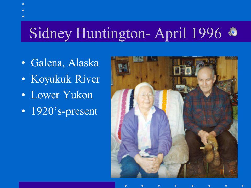Sidney Huntington- April 1996 Galena, Alaska Koyukuk River Lower Yukon 1920's-present