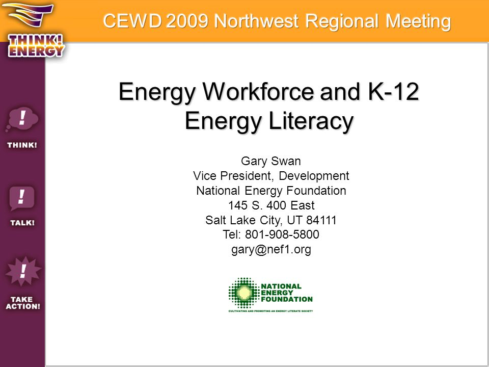Energy Workforce and K-12 Energy Literacy Gary Swan Vice President, Development National Energy Foundation 145 S.