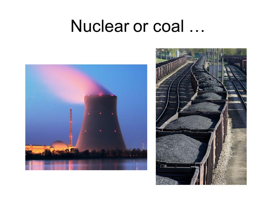 Nuclear or coal …