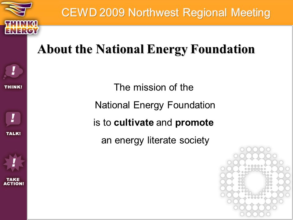 The mission of the National Energy Foundation is to cultivate and promote an energy literate society About the National Energy Foundation