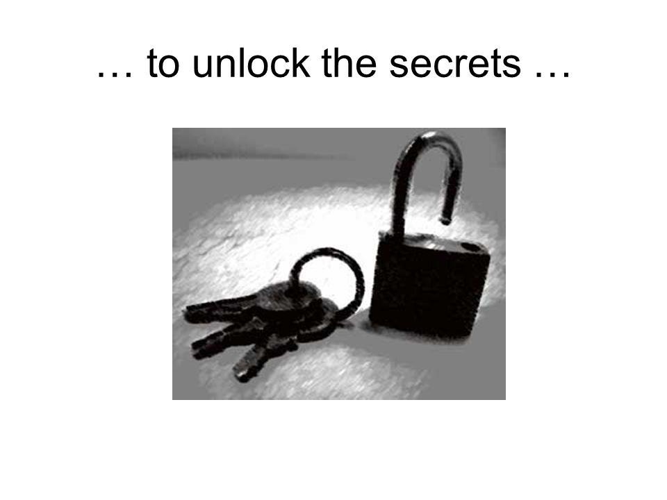 … to unlock the secrets …