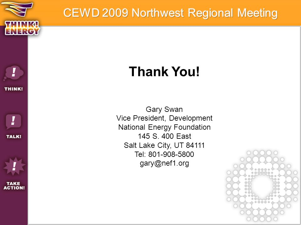 Thank You. Gary Swan Vice President, Development National Energy Foundation 145 S.