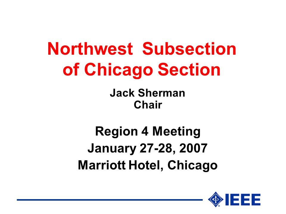 Northwest Subsection of Chicago Section Jack Sherman Chair Region 4 Meeting January 27-28, 2007 Marriott Hotel, Chicago