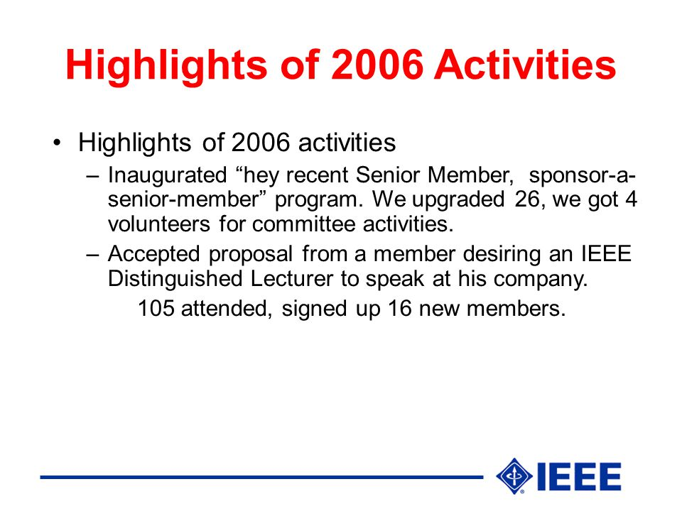 Highlights of 2006 Activities Highlights of 2006 activities –Inaugurated hey recent Senior Member, sponsor-a- senior-member program.