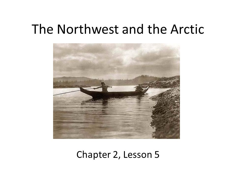 The Northwest and the Arctic Chapter 2, Lesson 5
