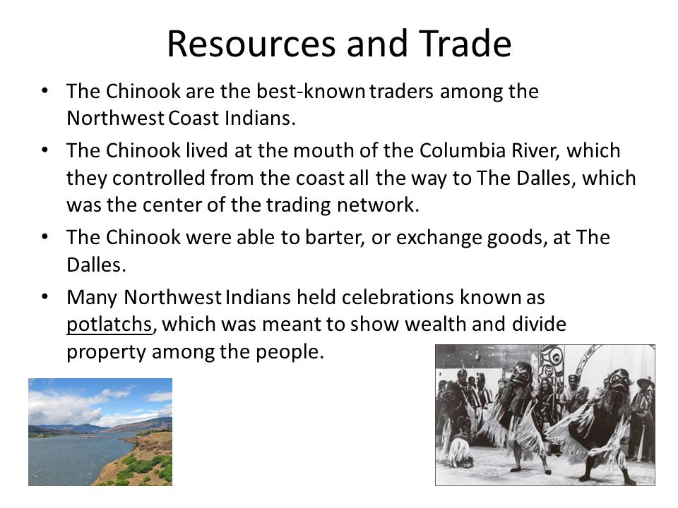 Resources and Trade The Chinook are the best-known traders among the Northwest Coast Indians.