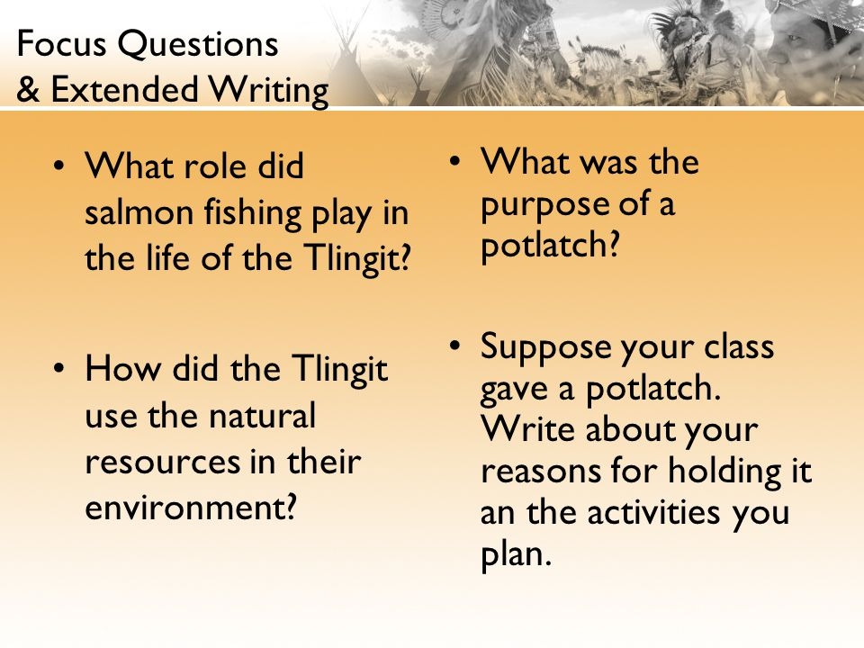 Focus Questions & Extended Writing What role did salmon fishing play in the life of the Tlingit.