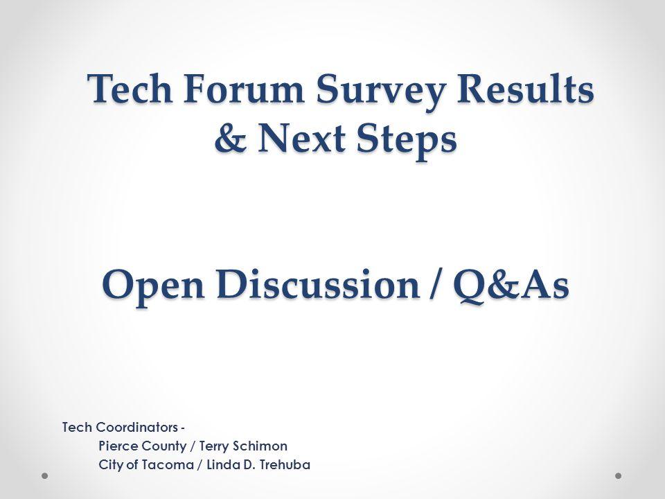 Tech Forum Survey Results & Next Steps Open Discussion / Q&As Tech Forum Survey Results & Next Steps Open Discussion / Q&As Tech Coordinators - Pierce