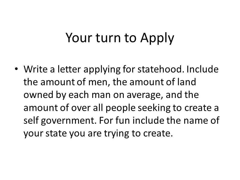 Your turn to Apply Write a letter applying for statehood.
