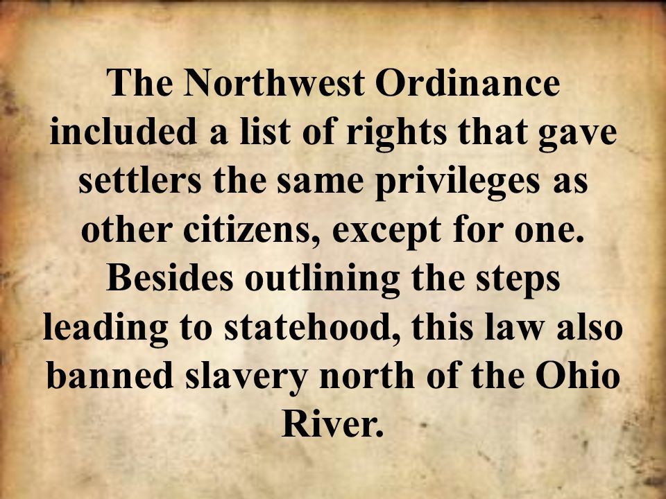 The Northwest Ordinance included a list of rights that gave settlers the same privileges as other citizens, except for one.