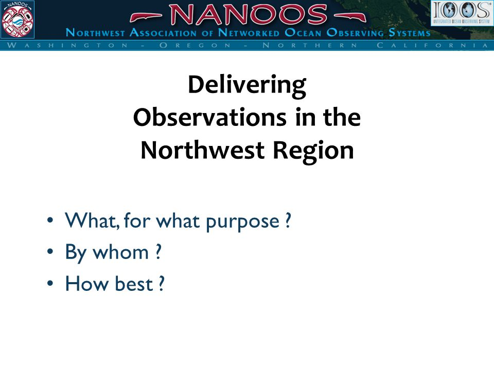 Delivering Observations in the Northwest Region What, for what purpose By whom How best