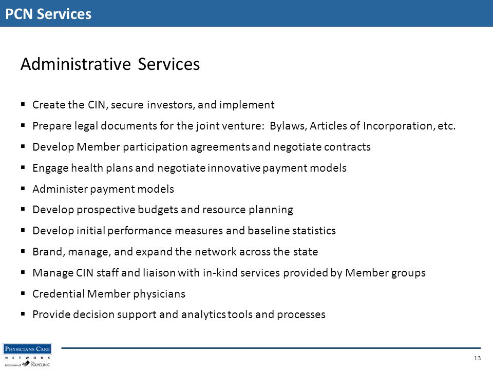 PCN Services 13 Administrative Services  Create the CIN, secure investors, and implement  Prepare legal documents for the joint venture: Bylaws, Articles of Incorporation, etc.