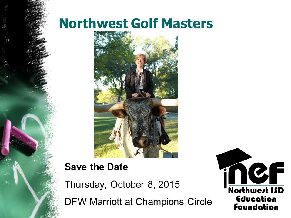 Northwest Golf Masters Save the Date Thursday, October 8, 2015 DFW Marriott at Champions Circle