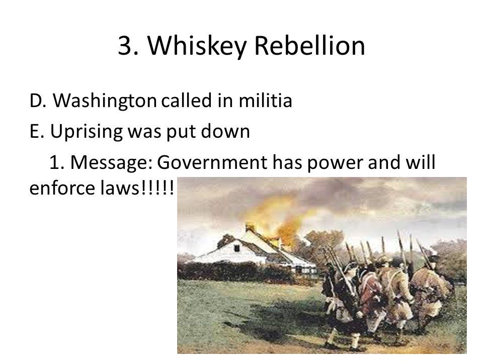 3. Whiskey Rebellion D. Washington called in militia E.