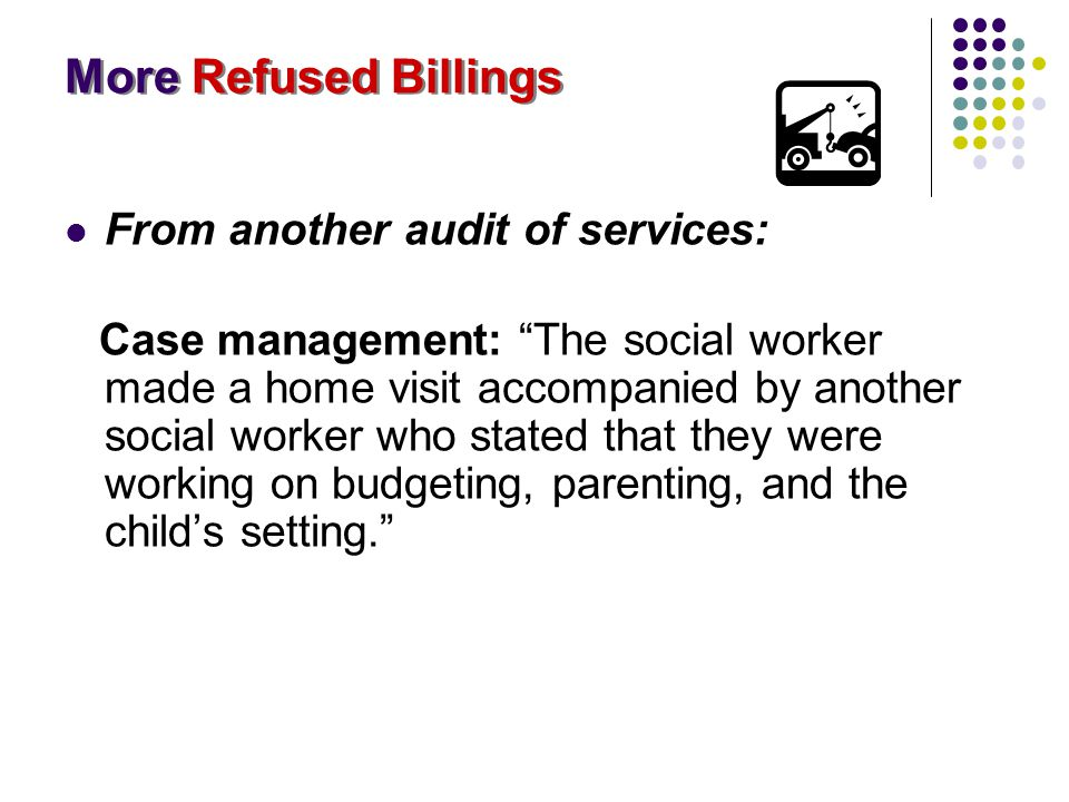 "More Refused Billings From another audit of services: Case management: ""The social worker made a home visit accompanied by another social worker who s"