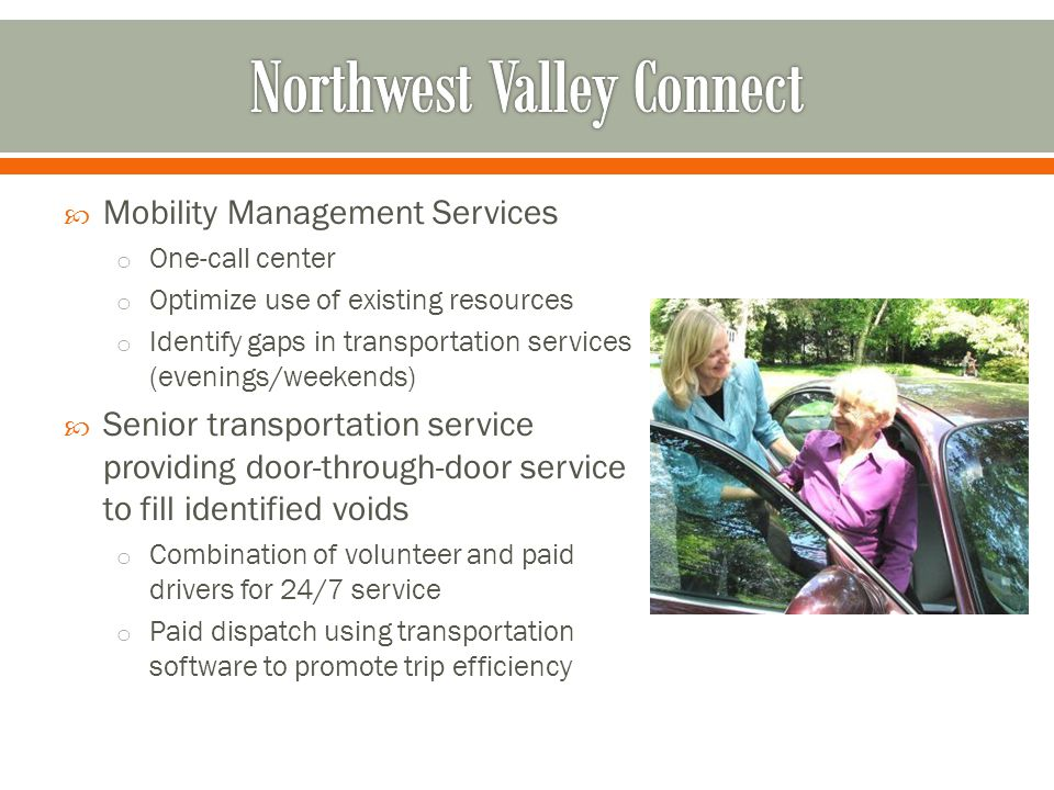  Volunteers o Volunteer drivers can use own car or one of the small fleet of donated vehicles o Volunteer drivers can be compensated on a per mile basis or can donate miles  Revenue o In these models, riders typically pay an annual membership fee and a ride fare per trip.