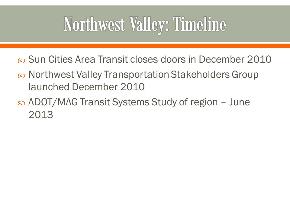  Sun Cities Area Transit closes doors in December 2010  Northwest Valley Transportation Stakeholders Group launched December 2010  ADOT/MAG Transit