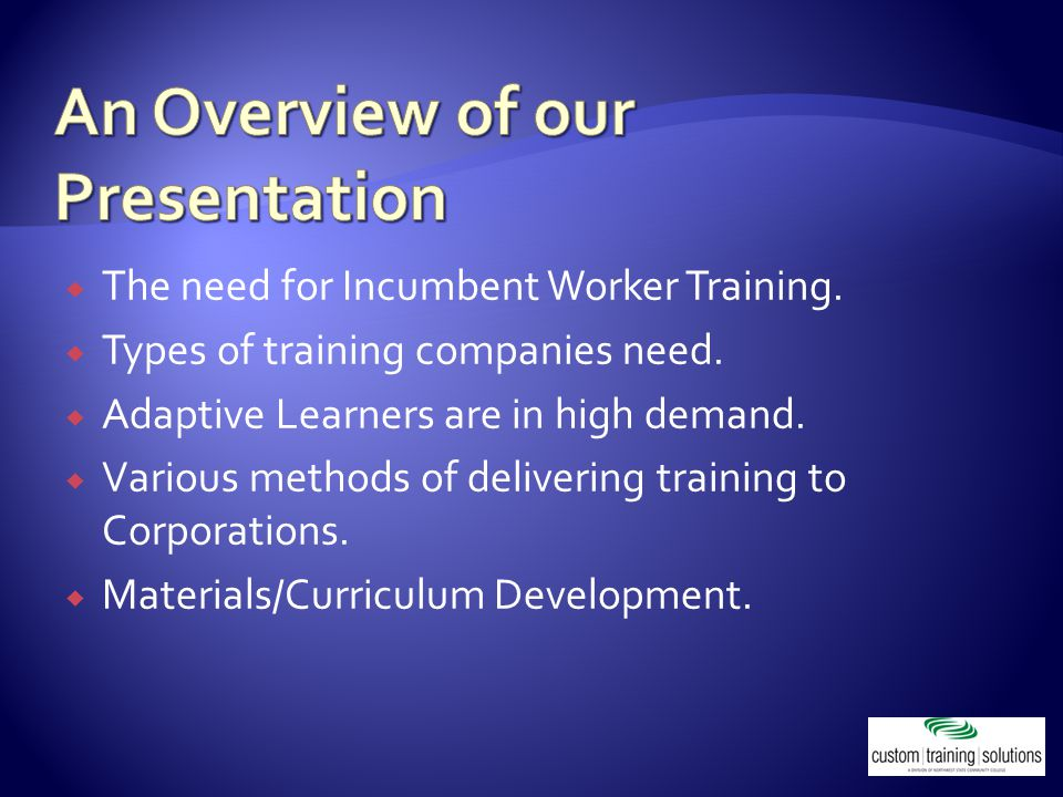  The need for Incumbent Worker Training.  Types of training companies need.