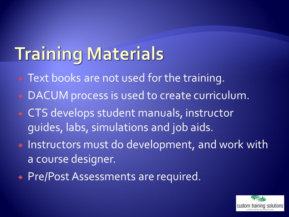  Text books are not used for the training.  DACUM process is used to create curriculum.