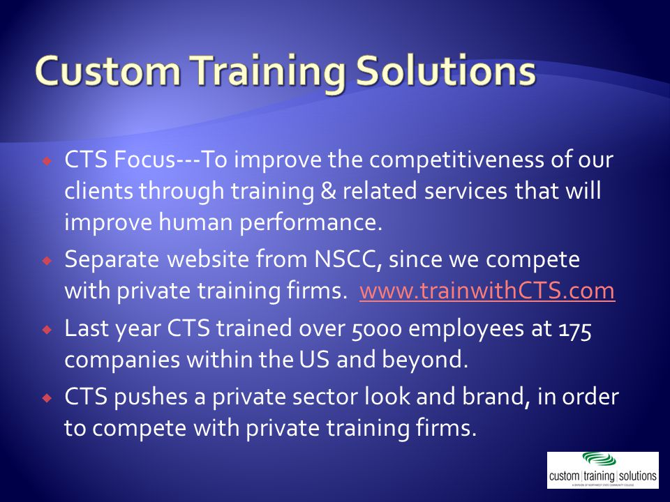  CTS Focus---To improve the competitiveness of our clients through training & related services that will improve human performance.
