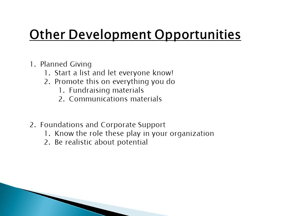 Other Development Opportunities 1.Planned Giving 1.Start a list and let everyone know.