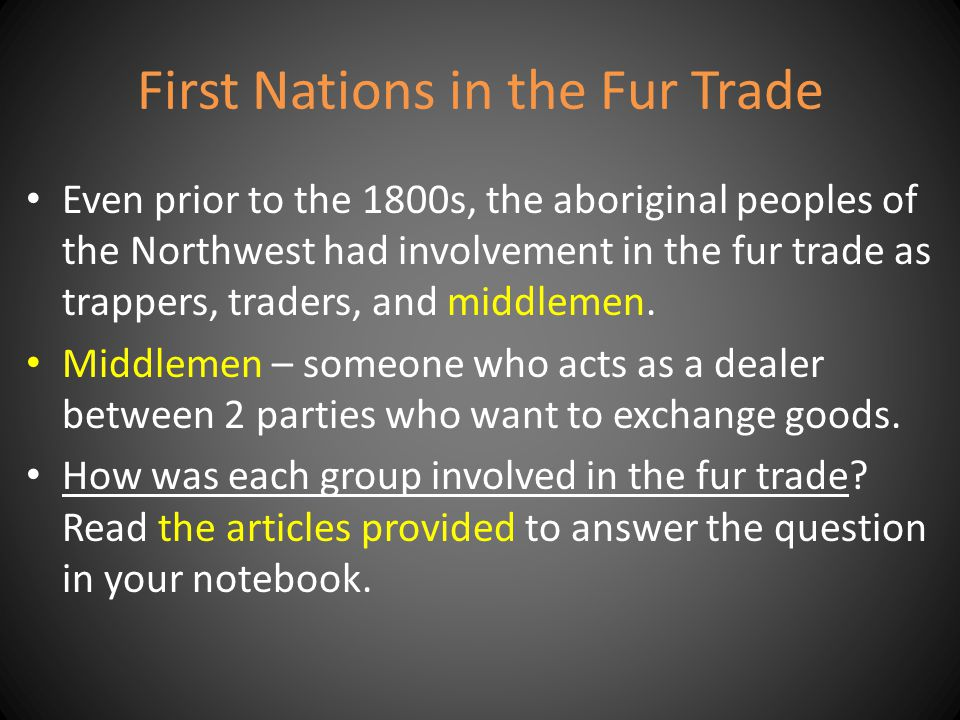 First Nations in the Fur Trade Even prior to the 1800s, the aboriginal peoples of the Northwest had involvement in the fur trade as trappers, traders, and middlemen.