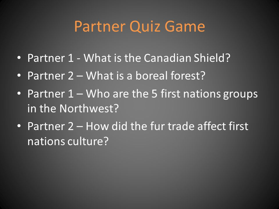 Partner Quiz Game Partner 1 - What is the Canadian Shield.