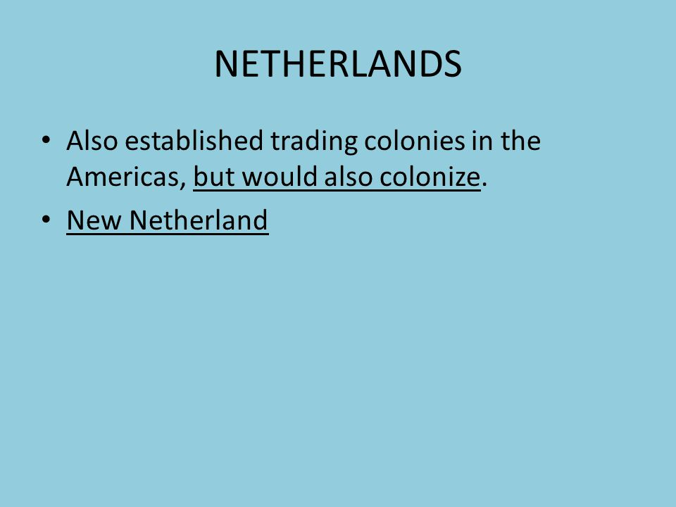 FRANCE **** Did not view the Americas as a way to expand their empire Viewed the Americas as an economic opportunity- profits from fishing and fur trading.